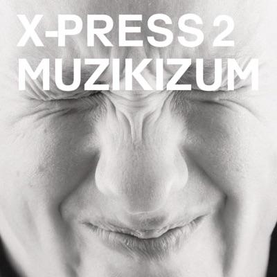 Muzikizum by X-Press 2 album reviews, ratings, credits
