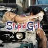 Stream & download Stupid Girls - Single