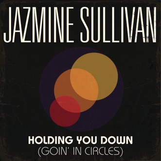 Holding You Down (Goin' In Circles) - Single by Jazmine Sullivan album reviews, ratings, credits