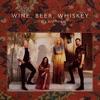 Stream & download Wine, Beer, Whiskey (Radio Edit) - Single
