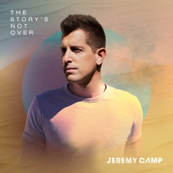The Story's Not Over by Jeremy Camp album listen