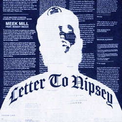 Letter To Nipsey (feat. Roddy Ricch) by Meek Mill reviews, listen, download