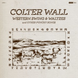 Western Swing & Waltzes and Other Punchy Songs by Colter Wall album download
