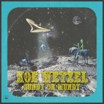 Sundy or Mundy - Single by Koe Wetzel album reviews, ratings, credits