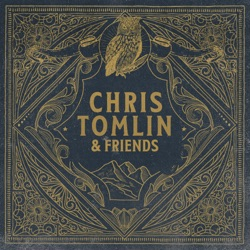Chris Tomlin & Friends by Chris Tomlin album reviews
