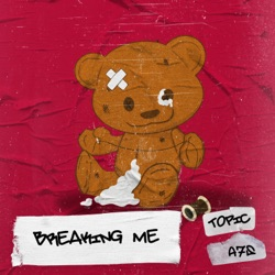 Breaking Me by Topic & A7S listen, download