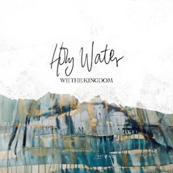 Holy Water by We The Kingdom listen, download
