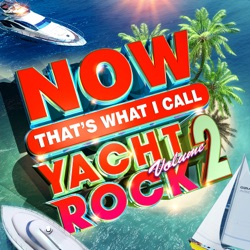 NOW That's What I Call Yacht Rock, Vol. 2 by Various Artists album listen