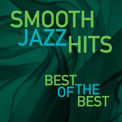 Smooth Jazz Hits: Best Of The Best by Various Artists album listen