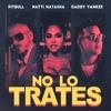 No Lo Trates by Pitbull, Daddy Yankee & Natti Natasha music reviews, listen, download