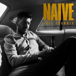 Naive by Andy Grammer album listen
