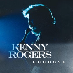 Goodbye by Kenny Rogers listen, download