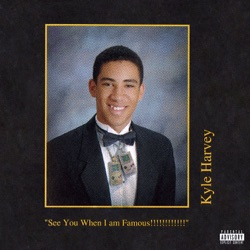 See You When I am Famous!!!!!!!!!!!! by KYLE album download