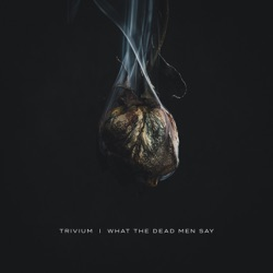 What the Dead Men Say by Trivium album listen