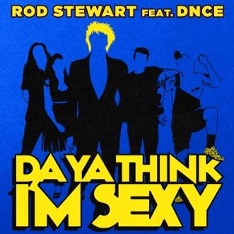 Da Ya Think I'm Sexy? (feat. DNCE) by Rod Stewart song reviws