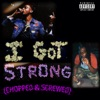 Stream & download I Got Strong (Chopped & Screwed) - Single