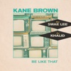 Be Like That by Kane Brown, Swae Lee, Khalid music reviews, listen, download