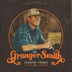 Country Things, Vol. 1 by Granger Smith album listen