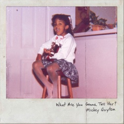 What Are You Gonna Tell Her? by Mickey Guyton listen, download