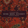 Stream & download Wine, Beer, Whiskey (Acoustic Version) - Single
