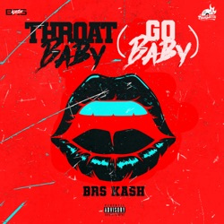 Throat Baby (Go Baby) by BRS Kash reviews, listen, download