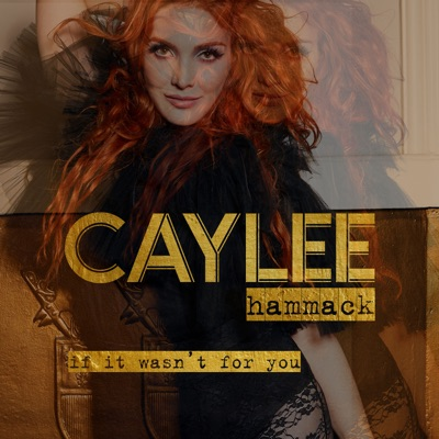 If It Wasn't For You by Caylee Hammack album reviews, ratings, credits