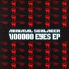 Voodoo Eyes - EP by Minimal Schlager album reviews