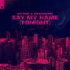 Say My Name (Tonight) by Sevenn & Moonshine music reviews, listen, download