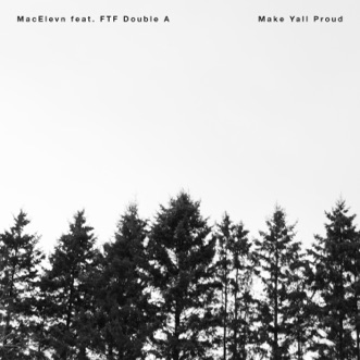 Make Yall Proud (feat. FTF Double A) - Single by MacElevn album reviews, ratings, credits