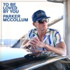 To Be Loved By You by Parker McCollum music reviews, listen, download