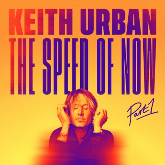 THE SPEED OF NOW Part 1 by Keith Urban album reviews, ratings, credits