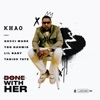 Stream & download Done With Her 2.0 (feat. Tabius Tate, YBN Nahmir, Gucci Mane & Lil Baby) - Single