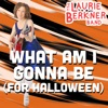 Stream & download What Am I Gonna Be (For Halloween)? - Single
