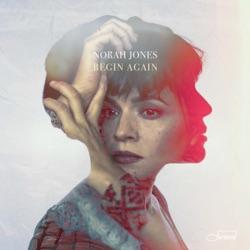 Begin Again by Norah Jones album listen