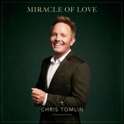 Miracle Of Love: Christmas Songs of Worship by Chris Tomlin album listen