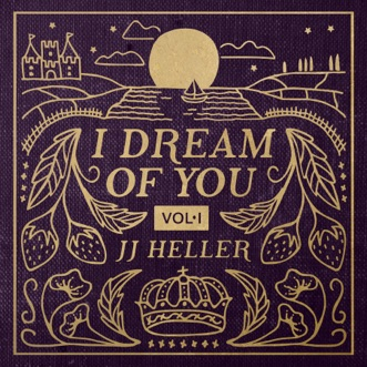 I Dream of You, Vol. 1 by JJ Heller album reviews, ratings, credits