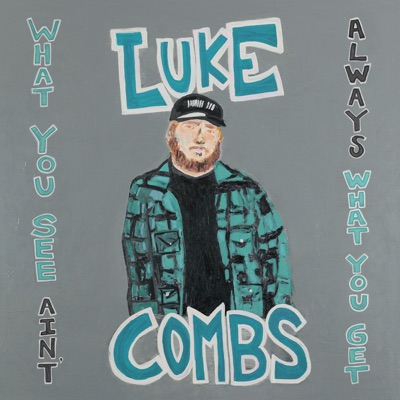 What You See Ain't Always What You Get (Deluxe Edition) by Luke Combs album reviews, ratings, credits