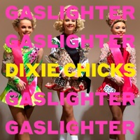 Gaslighter by Dixie Chicks album ranks and download