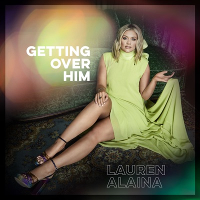 Getting Over Him - EP by Lauren Alaina album reviews, ratings, credits