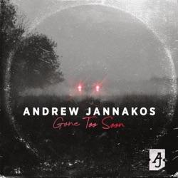 Gone Too Soon by Andrew Jannakos listen, download