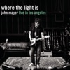 Where the Light Is: John Mayer Live in Los Angeles by John Mayer album reviews
