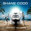 Get Out My Head by Shane Codd music reviews, listen, download