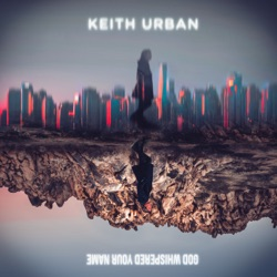 God Whispered Your Name by Keith Urban listen, download