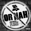 Stream & download Or Nah (feat. The Weeknd, Wiz Khalifa and DJ Mustard) [Remix]