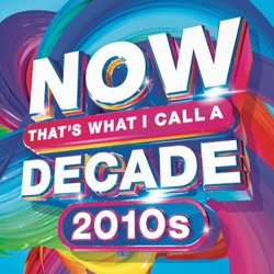 NOW That's What I Call A Decade! 2010's by Various Artists album listen
