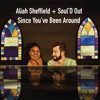 Since You've Been Around by Aliah Sheffield + Soul'd Out album reviews