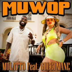 Muwop (feat. Gucci Mane) by Mulatto reviews, listen, download