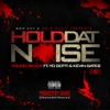 Stream & download Hold Dat Noise (feat. Yo Gotti & Kevin Gates) [G Mix] - Single