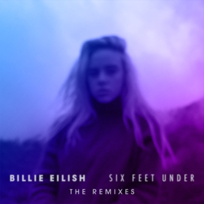 Six Feet Under (The Remixes) - EP by Billie Eilish album reviews, ratings, credits