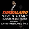 Stream & download Give It to Me (Laugh at Em) Remix [Radio Edit] [feat. Justin Timberlake & JAY-Z]